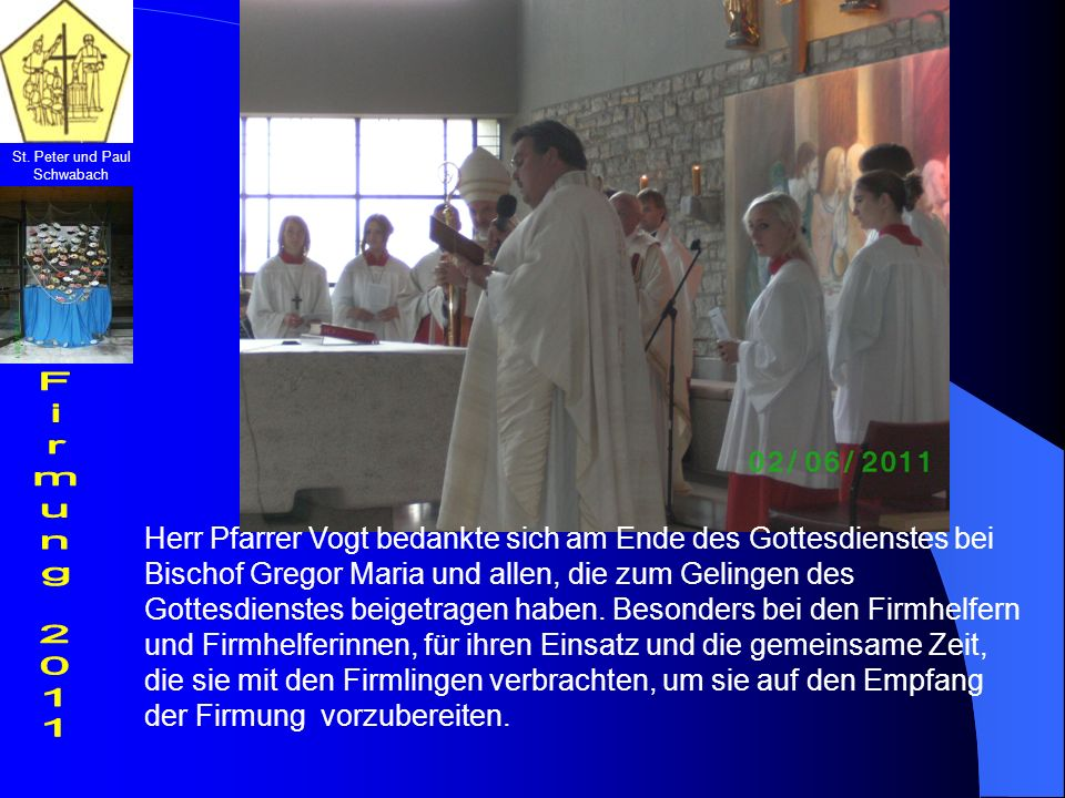 St. Peter und Paul Schwabach Herr Pfarrer Vogt bedankte sich am Ende des Gottesdienstes bei Bischof Gregor Maria und allen, die zum Gelingen des Gotte
