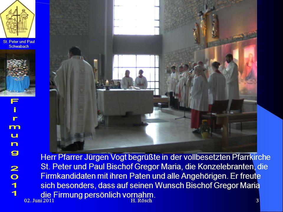 St. Peter und Paul Schwabach 02. Juni 2011H. Rösch3 Herr Pfarrer Jürgen Vogt begrüßte in der vollbesetzten Pfarrkirche St. Peter und Paul Bischof Greg