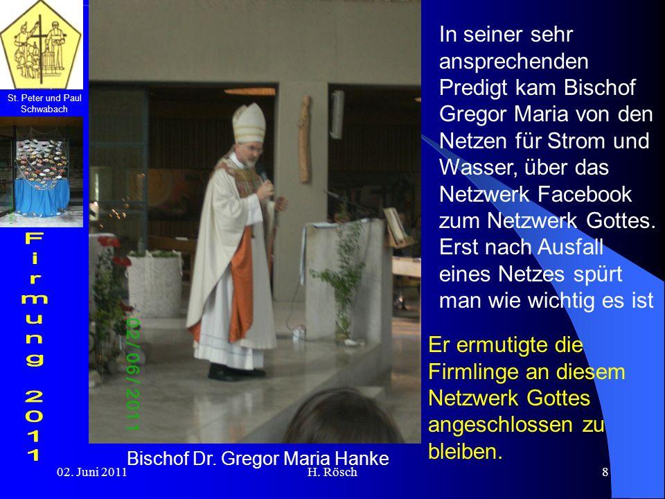 St. Peter und Paul Schwabach 02. Juni 2011H. Rösch8 In seiner sehr ansprechenden Predigt kam Bischof Gregor Maria von den Netzen für Strom und Wasser,