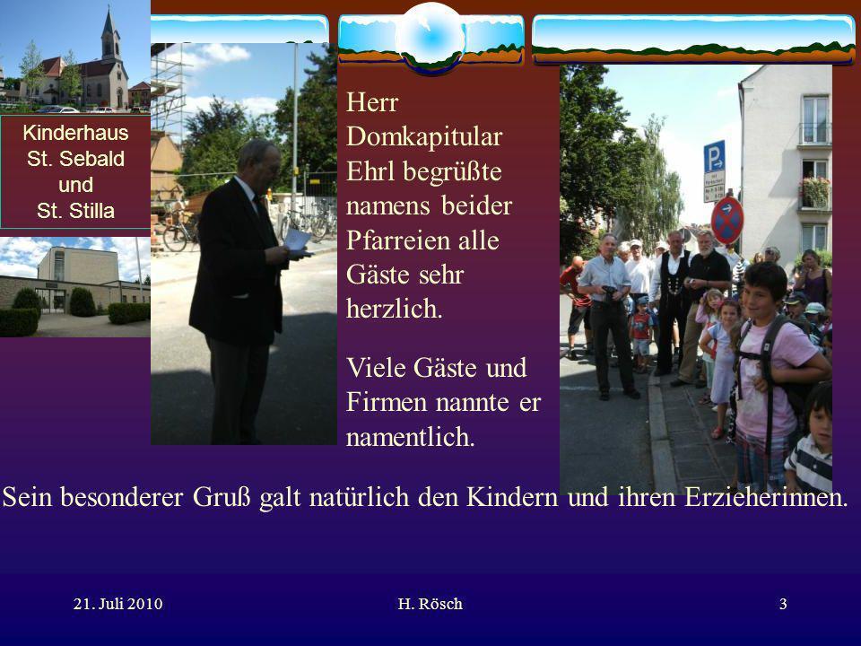 Kinderhaus St. Sebald und St. Stilla 21. Juli 2010H. Rösch3 Herr Domkapitular Ehrl begrüßte namens beider Pfarreien alle Gäste sehr herzlich. Viele Gä