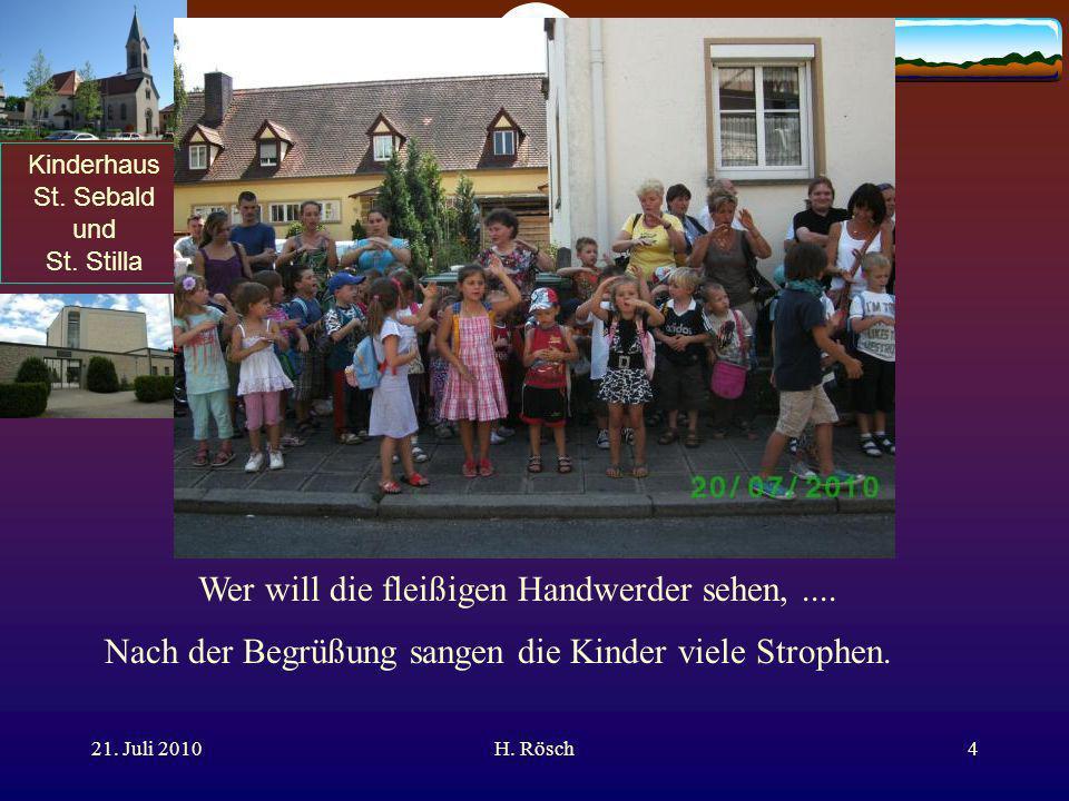 Kinderhaus St. Sebald und St. Stilla 21. Juli 2010H. Rösch4 Wer will die fleißigen Handwerder sehen,.... Nach der Begrüßung sangen die Kinder viele St