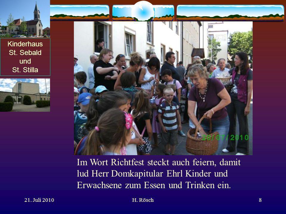 Kinderhaus St. Sebald und St. Stilla 21. Juli 2010H. Rösch8 Im Wort Richtfest steckt auch feiern, damit lud Herr Domkapitular Ehrl Kinder und Erwachse