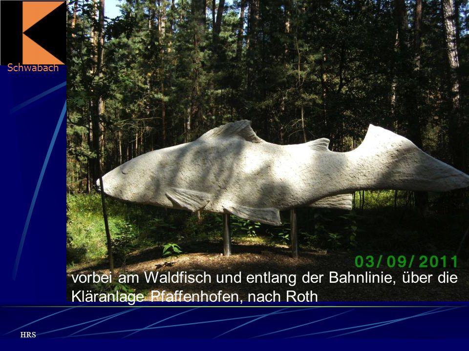 Schwabach HRS vorbei am Waldfisch und entlang der Bahnlinie, über die Kläranlage Pfaffenhofen, nach Roth