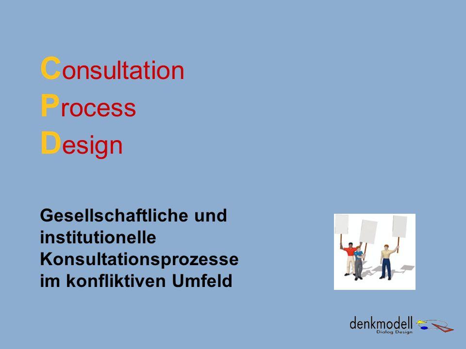 C onsultation P rocess D esign Gesellschaftliche und institutionelle Konsultationsprozesse im konfliktiven Umfeld