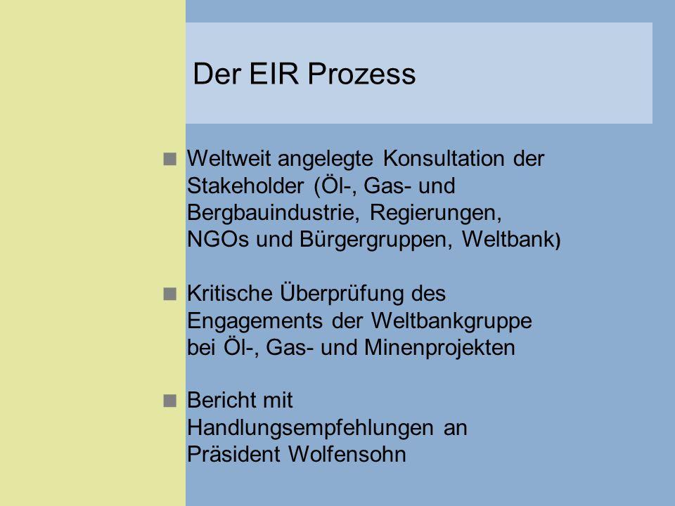 Weltweit angelegte Konsultation der Stakeholder (Öl-, Gas- und Bergbauindustrie, Regierungen, NGOs und Bürgergruppen, Weltbank ) Kritische Überprüfung