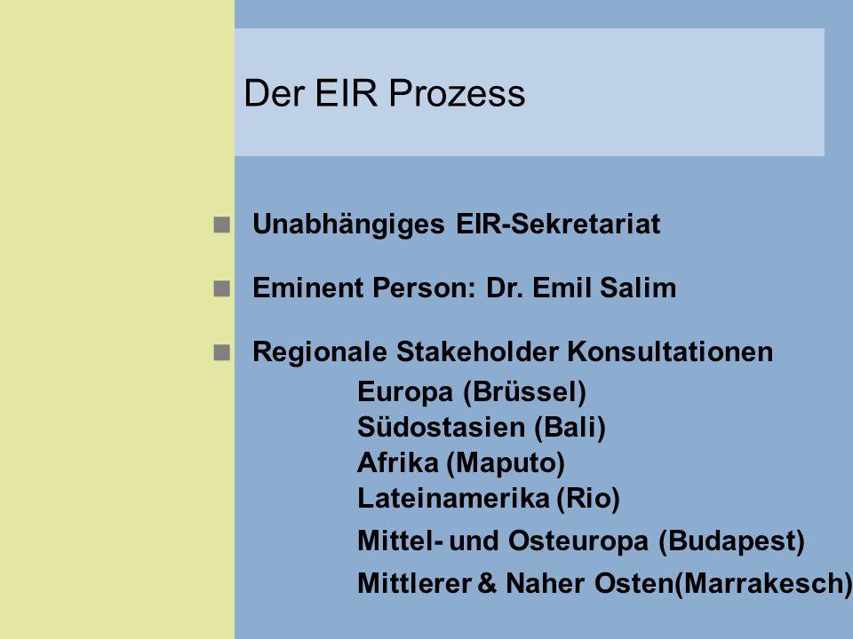 Unabhängiges EIR-Sekretariat Eminent Person: Dr. Emil Salim Regionale Stakeholder Konsultationen Afrika (Maputo) Südostasien (Bali) Lateinamerika (Rio