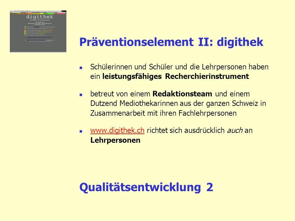 Präventionselement II: digithek Schülerinnen und Schüler und die Lehrpersonen haben ein leistungsfähiges Recherchierinstrument betreut von einem Redak