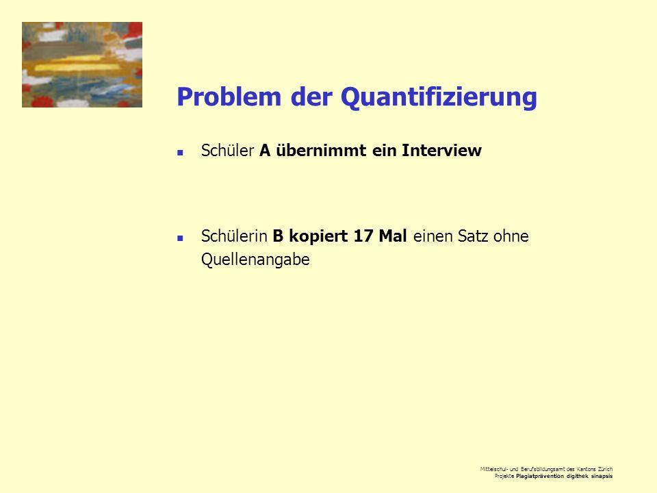 Mittelschul- und Berufsbildungsamt des Kantons Zürich Projekte Plagiatprävention digithek sinapsis Problem der Quantifizierung Schüler A übernimmt ein