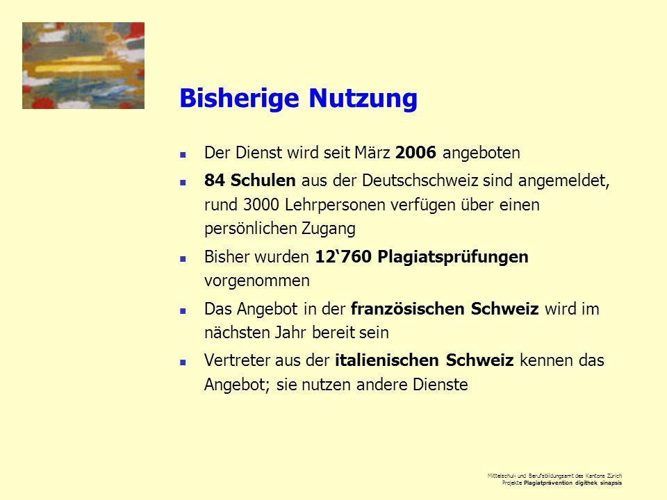 Mittelschul- und Berufsbildungsamt des Kantons Zürich Projekte Plagiatprävention digithek sinapsis Bisherige Nutzung Der Dienst wird seit März 2006 an