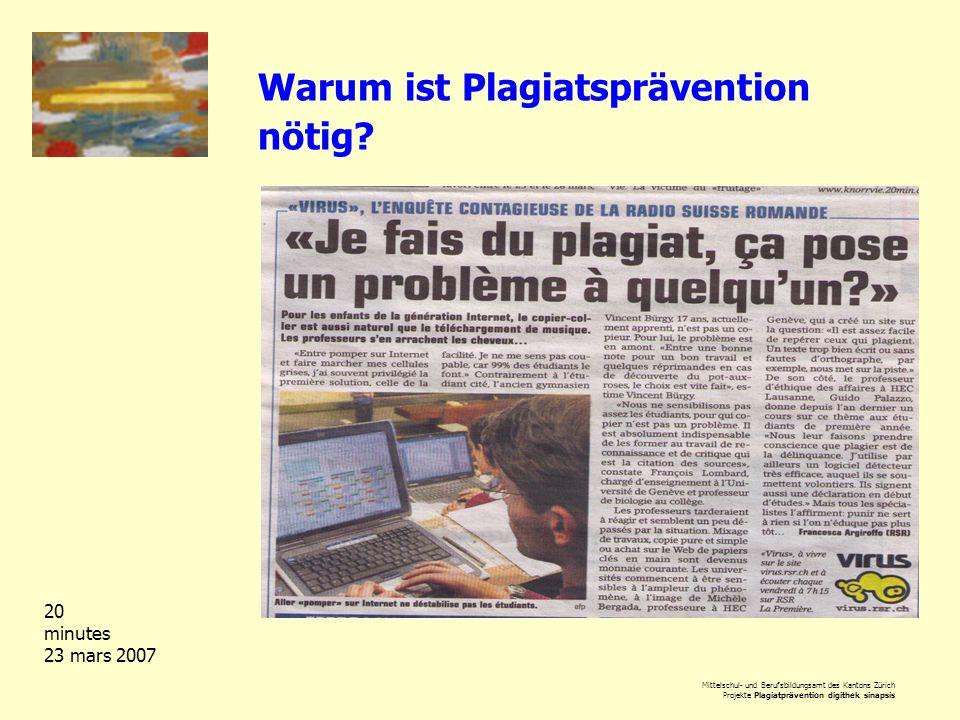 Mittelschul- und Berufsbildungsamt des Kantons Zürich Projekte Plagiatprävention digithek sinapsis Warum ist Plagiatsprävention nötig? 20 minutes 23 m
