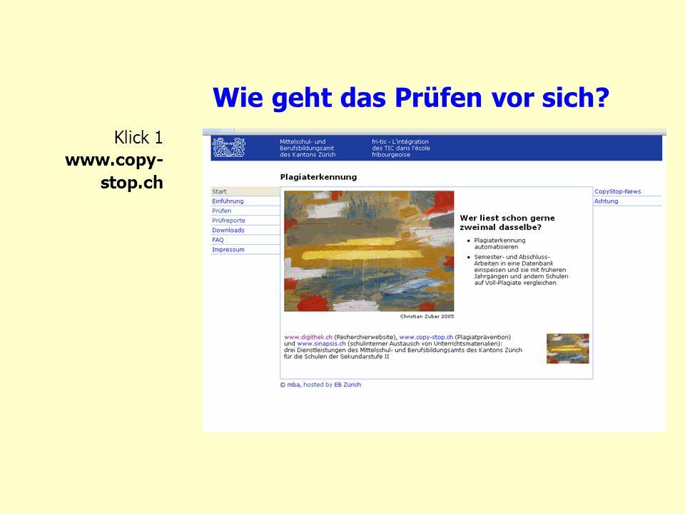 Wie geht das Prüfen vor sich? Klick 1 www.copy- stop.ch