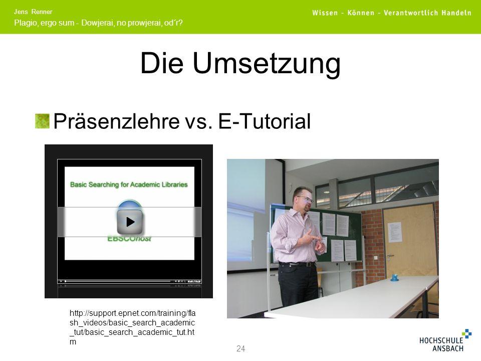 Plagio, ergo sum - Dowjerai, no prowjerai, od´r.Jens Renner Die Umsetzung Präsenzlehre vs.