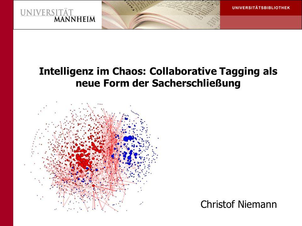Intelligenz im Chaos: Collaborative Tagging als neue Form der Sacherschließung Christof Niemann