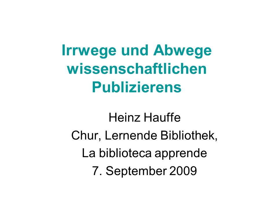 Irrwege und Abwege wissenschaftlichen Publizierens Heinz Hauffe Chur, Lernende Bibliothek, La biblioteca apprende 7. September 2009