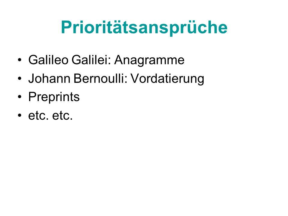 Prioritätsansprüche Galileo Galilei: Anagramme Johann Bernoulli: Vordatierung Preprints etc.