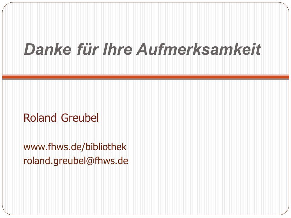 Danke für Ihre Aufmerksamkeit Roland Greubel www.fhws.de/bibliothek roland.greubel@fhws.de