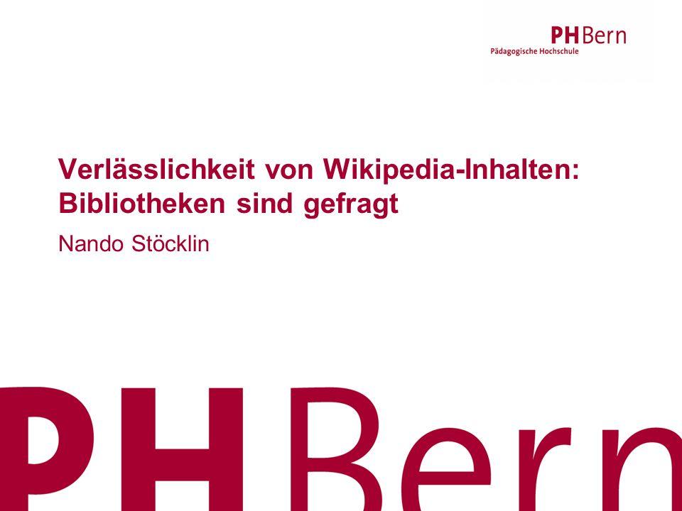 Verlässlichkeit von Wikipedia-Inhalten: Bibliotheken sind gefragt Nando Stöcklin