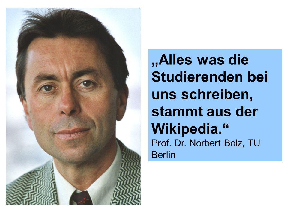 Alles was die Studierenden bei uns schreiben, stammt aus der Wikipedia. Prof. Dr. Norbert Bolz, TU Berlin