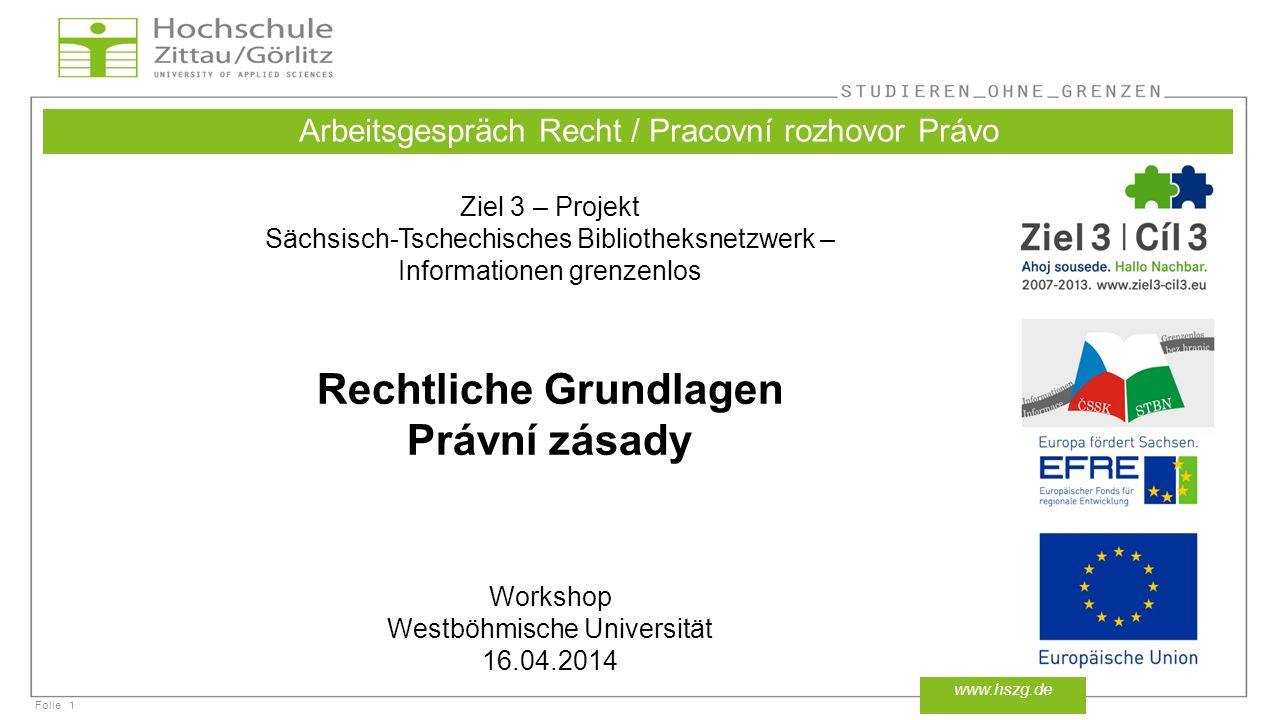 Folie1 www.hszg.de Arbeitsgespräch Recht / Pracovní rozhovor Právo Ziel 3 – Projekt Sächsisch-Tschechisches Bibliotheksnetzwerk – Informationen grenze
