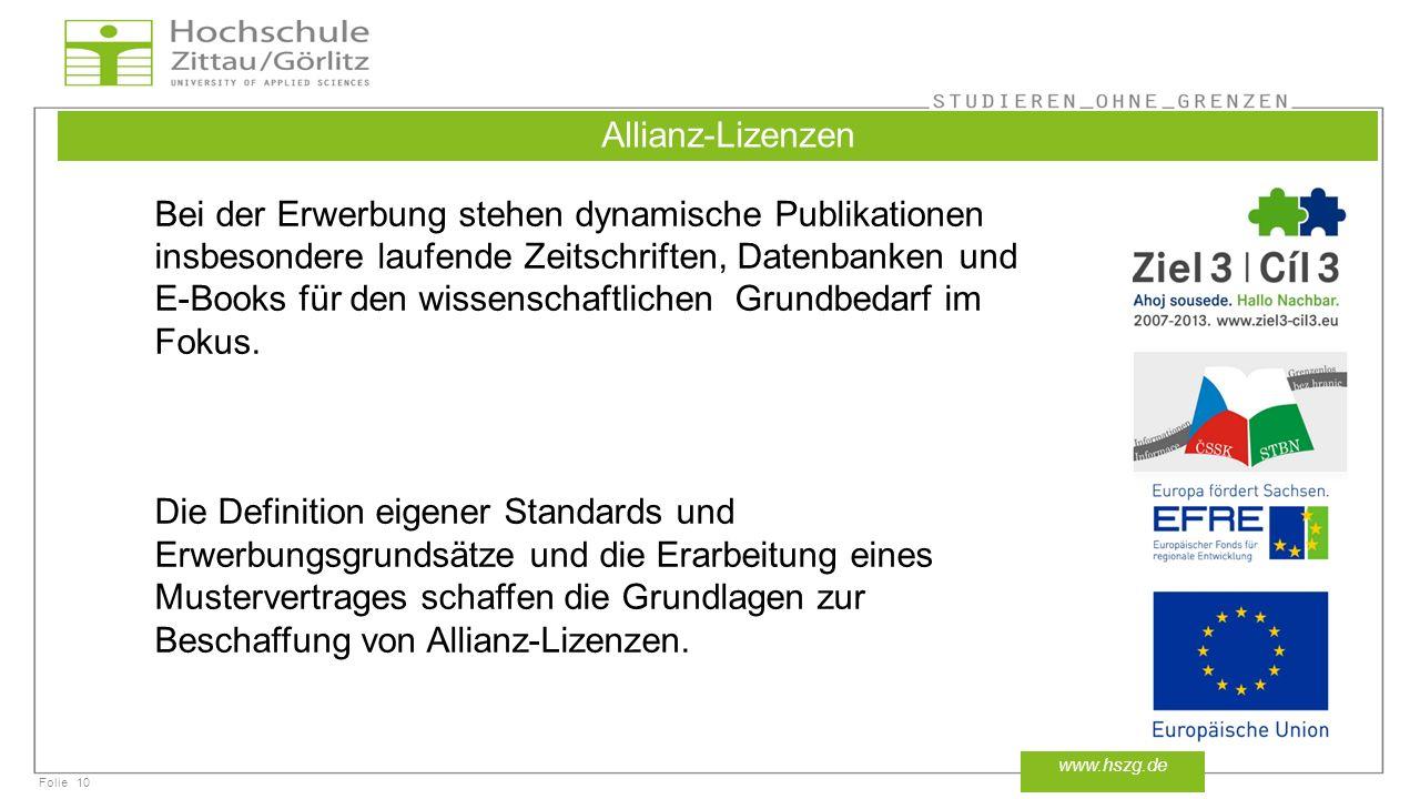 Folie10 www.hszg.de Allianz-Lizenzen Bei der Erwerbung stehen dynamische Publikationen insbesondere laufende Zeitschriften, Datenbanken und E-Books für den wissenschaftlichen Grundbedarf im Fokus.