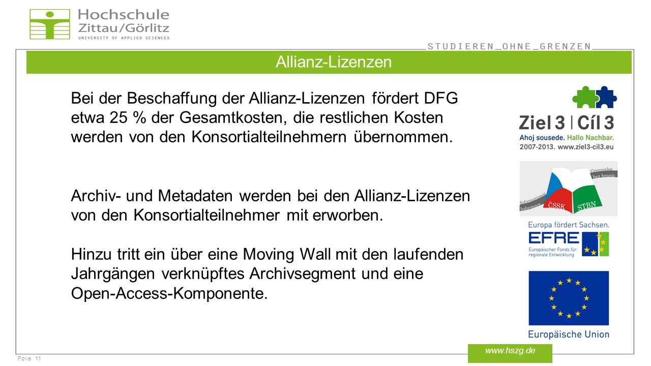 Folie11 www.hszg.de Allianz-Lizenzen Bei der Beschaffung der Allianz-Lizenzen fördert DFG etwa 25 % der Gesamtkosten, die restlichen Kosten werden von den Konsortialteilnehmern übernommen.