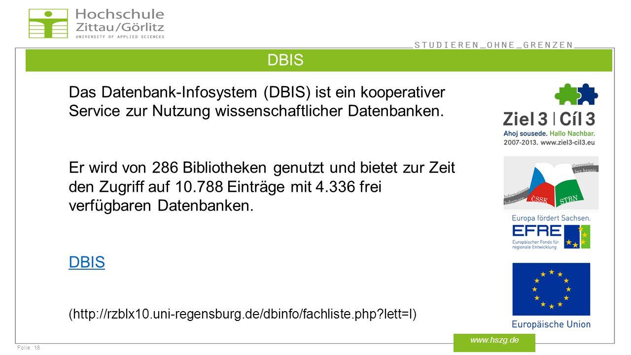 Folie16 www.hszg.de DBIS Das Datenbank-Infosystem (DBIS) ist ein kooperativer Service zur Nutzung wissenschaftlicher Datenbanken. Er wird von 286 Bibl
