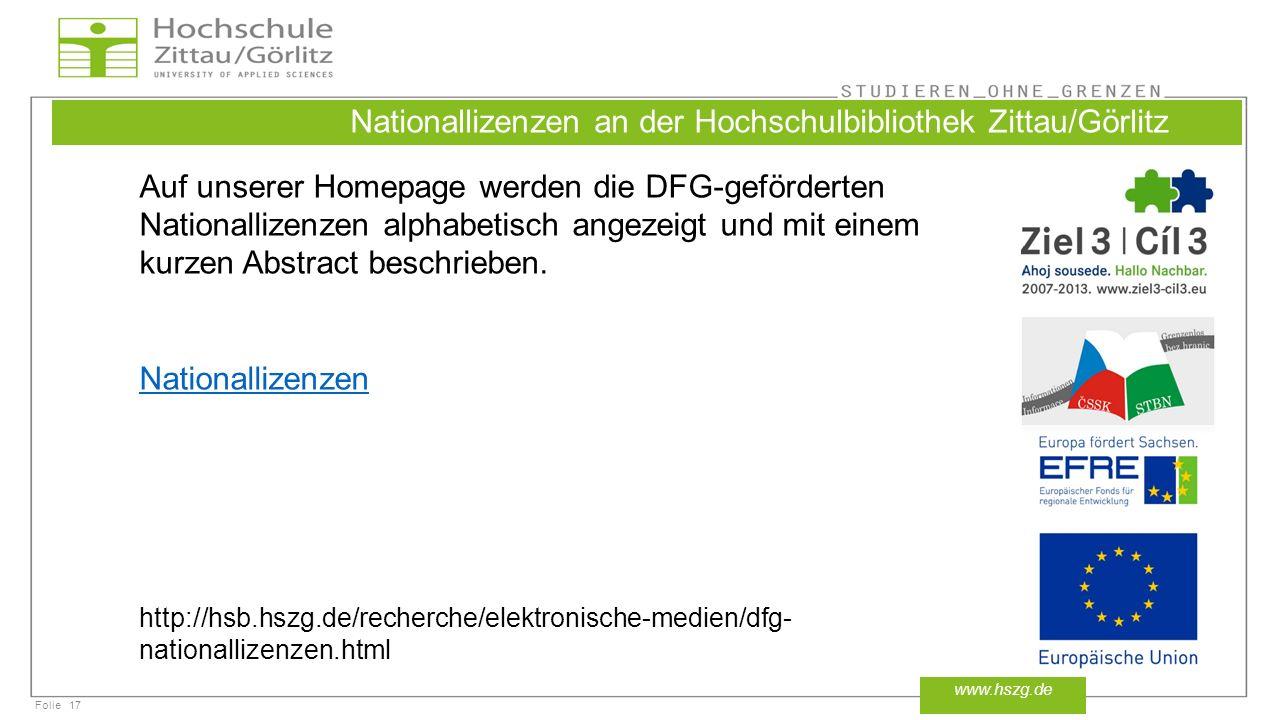 Folie17 www.hszg.de Nationallizenzen an der Hochschulbibliothek Zittau/Görlitz Auf unserer Homepage werden die DFG-geförderten Nationallizenzen alphabetisch angezeigt und mit einem kurzen Abstract beschrieben.