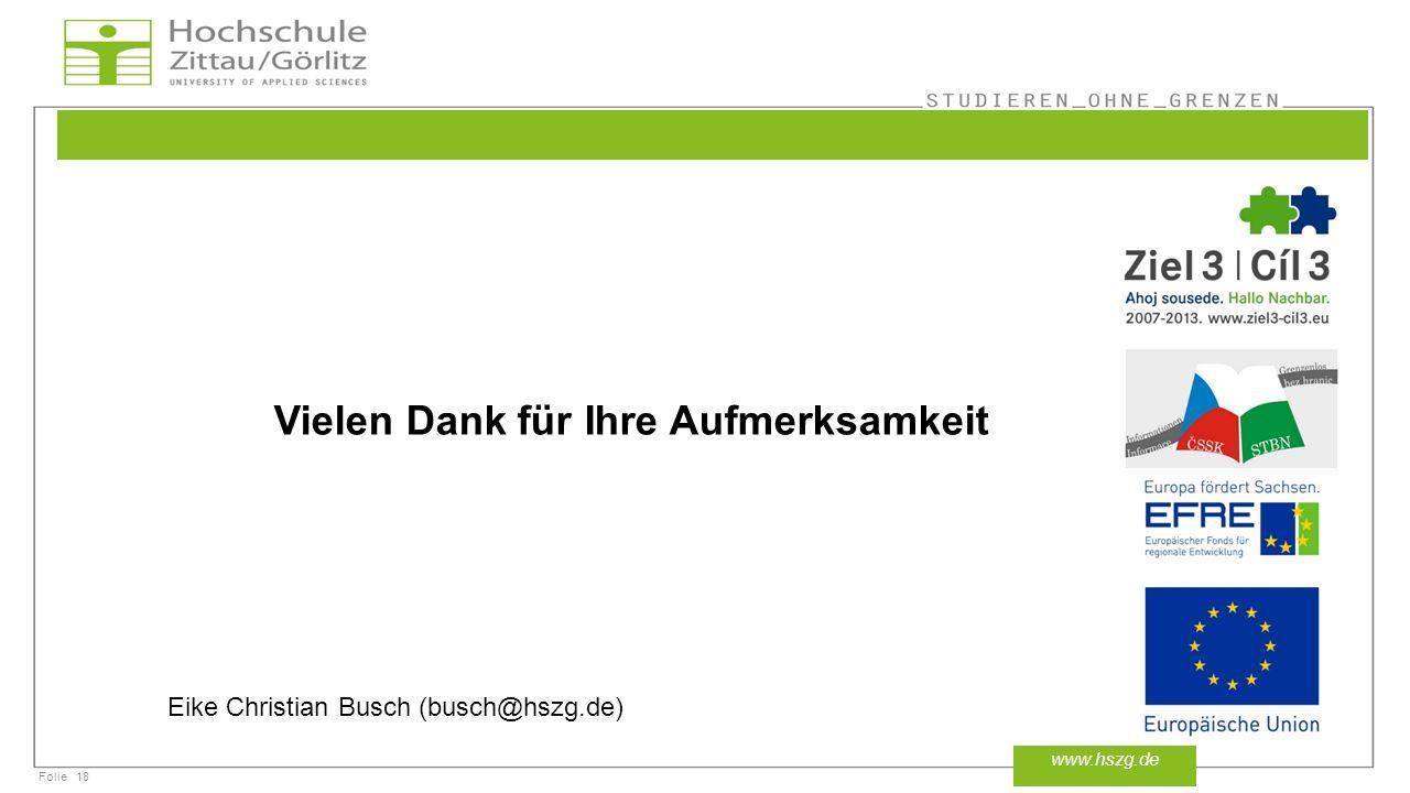 Folie18 www.hszg.de Vielen Dank für Ihre Aufmerksamkeit Eike Christian Busch (busch@hszg.de)