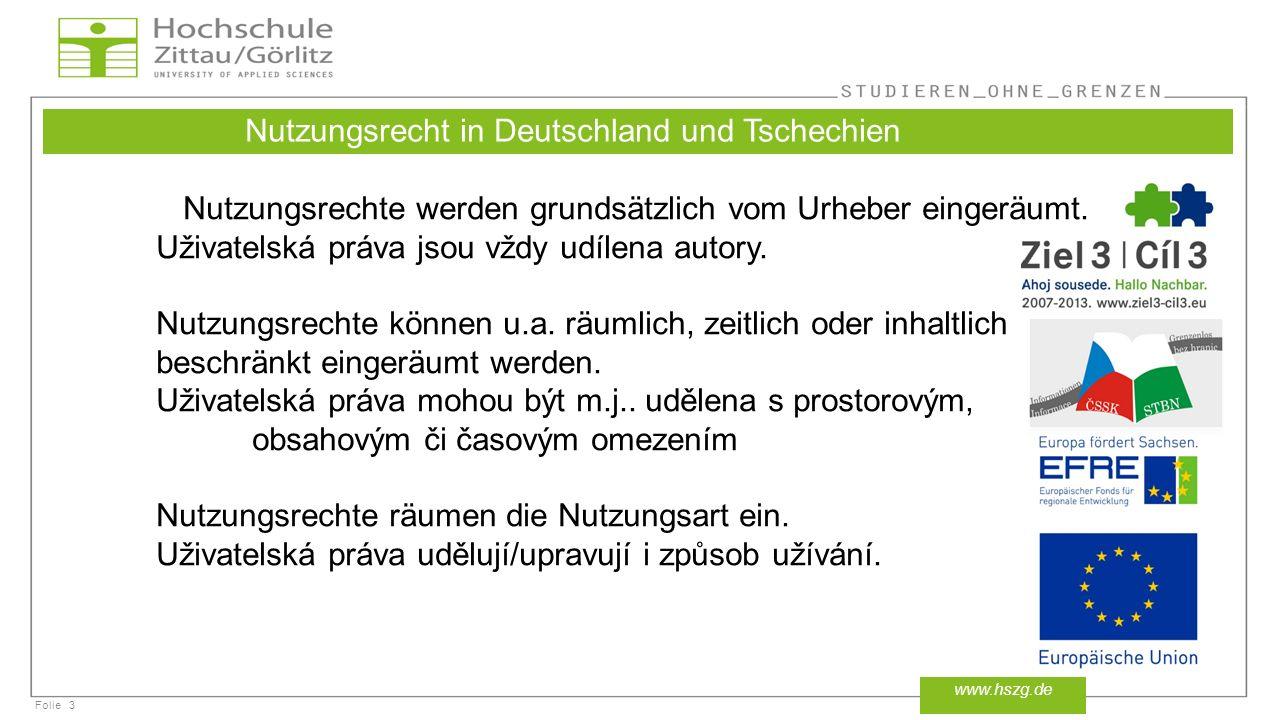 Folie3 www.hszg.de Nutzungsrecht in Deutschland und Tschechien Nutzungsrechte werden grundsätzlich vom Urheber eingeräumt. Uživatelská práva jsou vždy