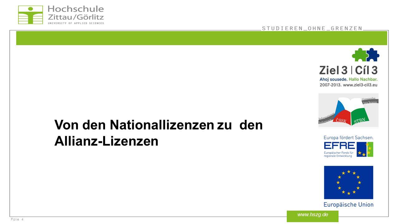 Folie4 www.hszg.de Von den Nationallizenzen zu den Allianz-Lizenzen