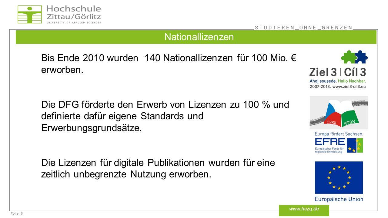 Folie6 www.hszg.de Nationallizenzen Bis Ende 2010 wurden 140 Nationallizenzen für 100 Mio. erworben. Die DFG förderte den Erwerb von Lizenzen zu 100 %