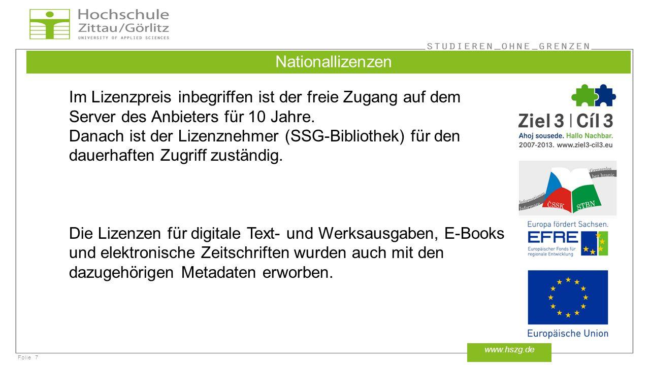 Folie7 www.hszg.de Nationallizenzen Im Lizenzpreis inbegriffen ist der freie Zugang auf dem Server des Anbieters für 10 Jahre. Danach ist der Lizenzne