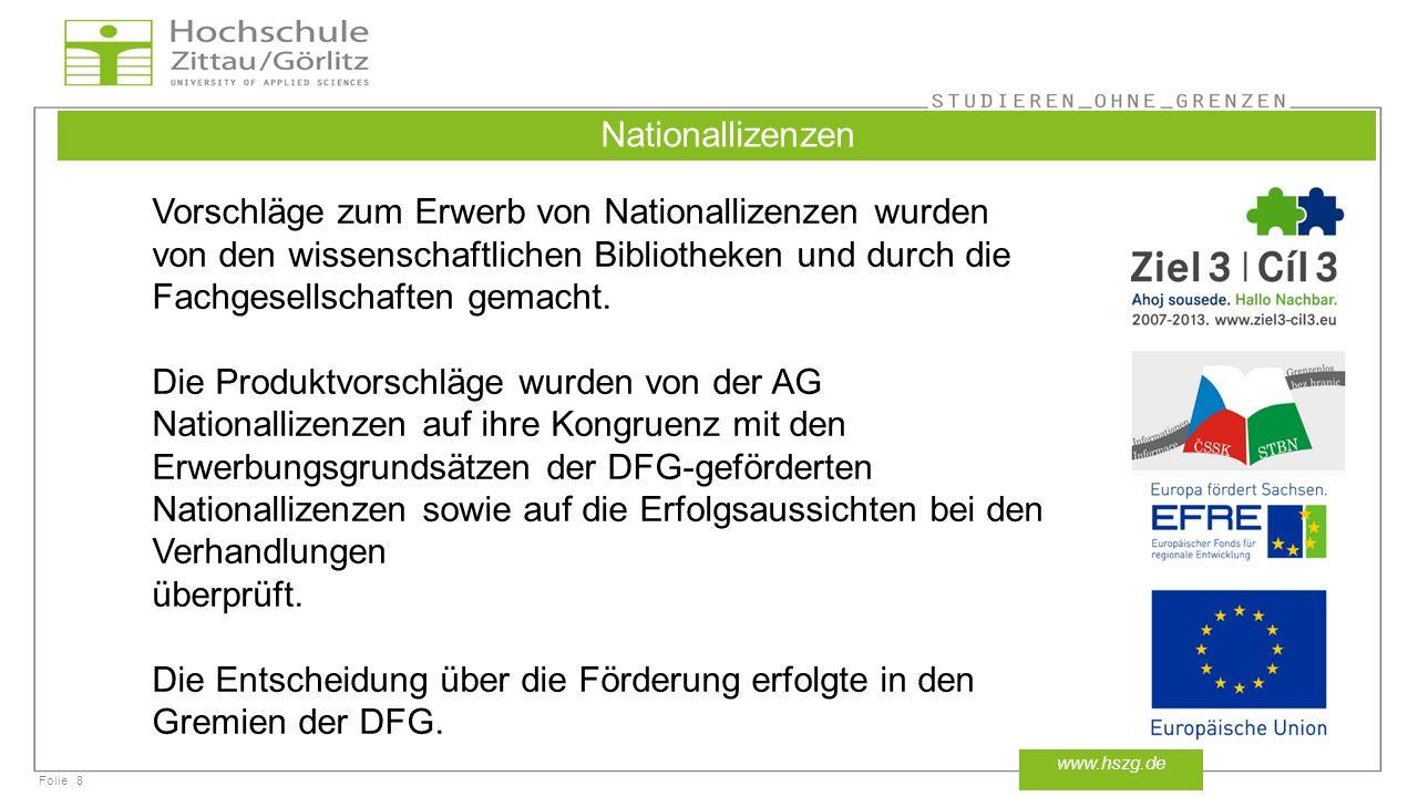 Folie8 www.hszg.de Nationallizenzen Vorschläge zum Erwerb von Nationallizenzen wurden von den wissenschaftlichen Bibliotheken und durch die Fachgesell