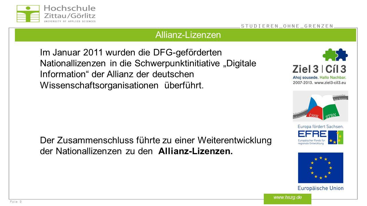 Folie9 www.hszg.de Allianz-Lizenzen Im Januar 2011 wurden die DFG-geförderten Nationallizenzen in die Schwerpunktinitiative Digitale Information der Allianz der deutschen Wissenschaftsorganisationen überführt.