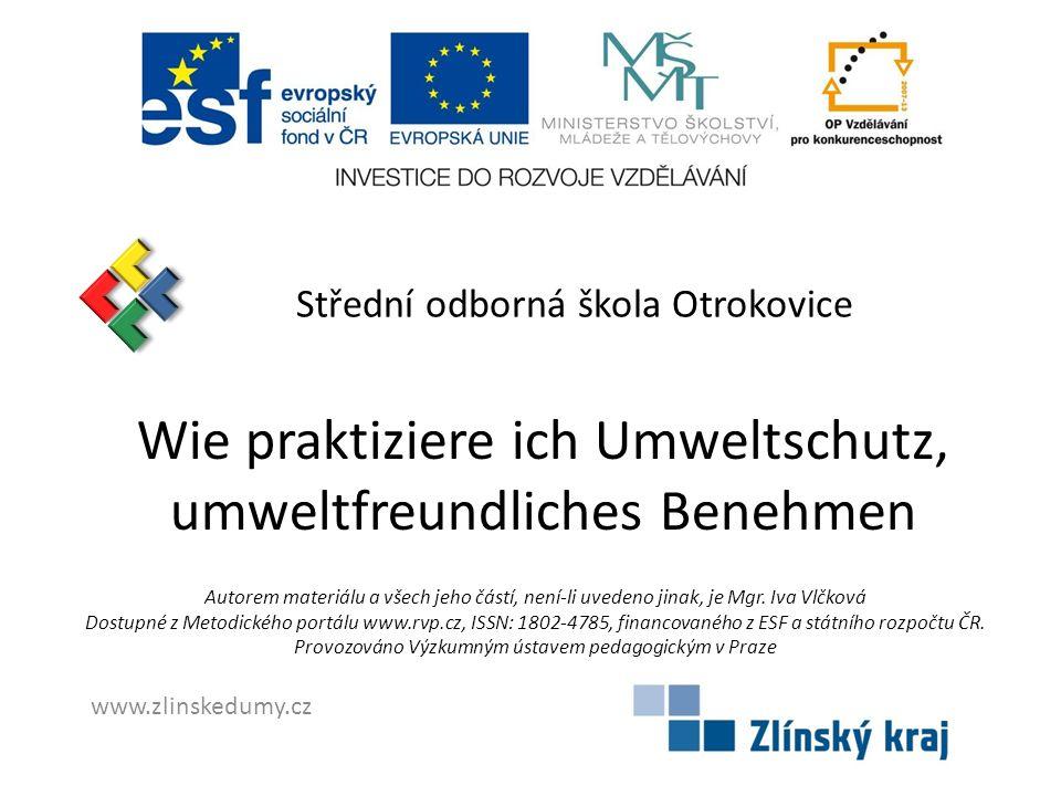Střední odborná škola Otrokovice Wie praktiziere ich Umweltschutz, umweltfreundliches Benehmen Autorem materiálu a všech jeho částí, není-li uvedeno j