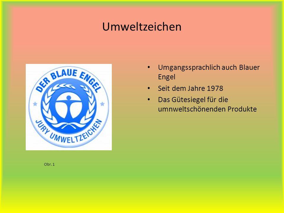Umweltzeichen Umgangssprachlich auch Blauer Engel Seit dem Jahre 1978 Das Gütesiegel für die umnweltschönenden Produkte Obr. 1
