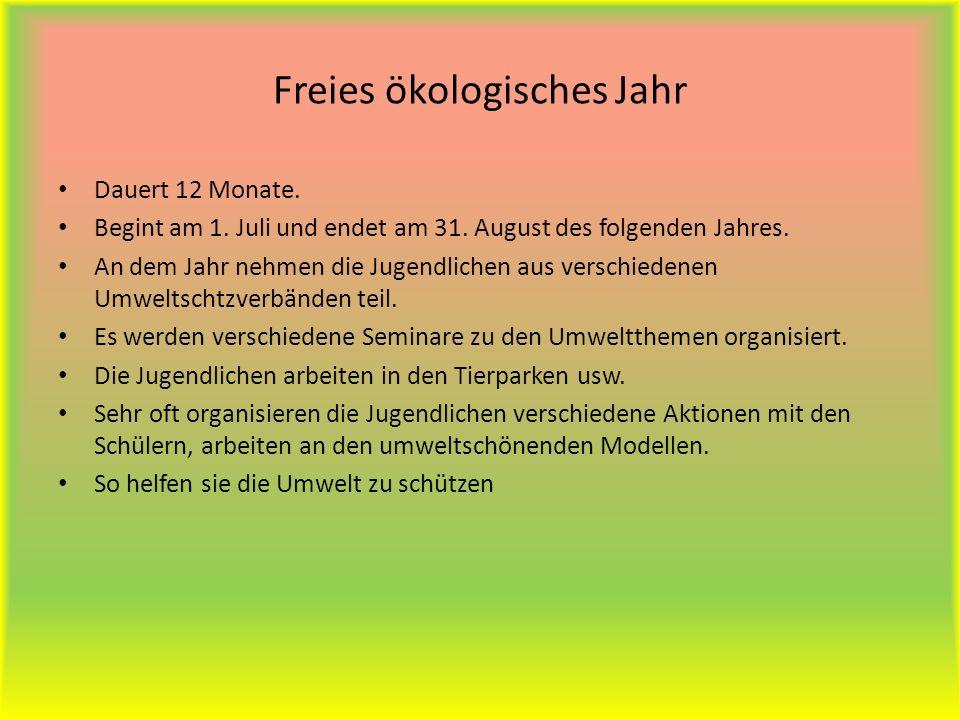 Freies ökologisches Jahr Dauert 12 Monate. Begint am 1. Juli und endet am 31. August des folgenden Jahres. An dem Jahr nehmen die Jugendlichen aus ver