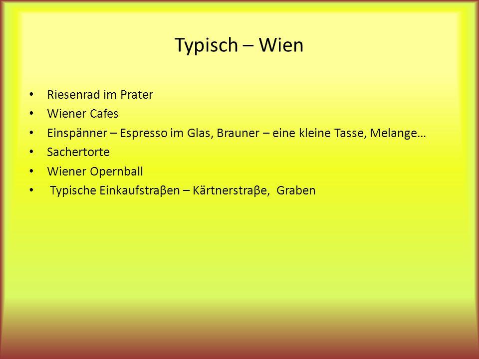 Typisch – Wien Riesenrad im Prater Wiener Cafes Einspänner – Espresso im Glas, Brauner – eine kleine Tasse, Melange… Sachertorte Wiener Opernball Typische Einkaufstraβen – Kärtnerstraβe, Graben