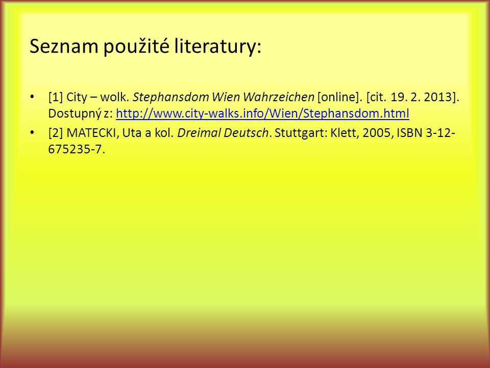 Seznam použité literatury: [1] City – wolk. Stephansdom Wien Wahrzeichen [online]. [cit. 19. 2. 2013]. Dostupný z: http://www.city-walks.info/Wien/Ste