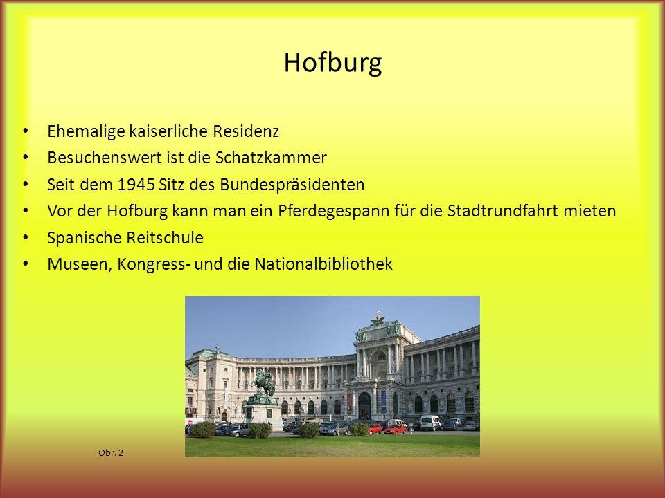 Hofburg Ehemalige kaiserliche Residenz Besuchenswert ist die Schatzkammer Seit dem 1945 Sitz des Bundespräsidenten Vor der Hofburg kann man ein Pferdegespann für die Stadtrundfahrt mieten Spanische Reitschule Museen, Kongress- und die Nationalbibliothek Obr.