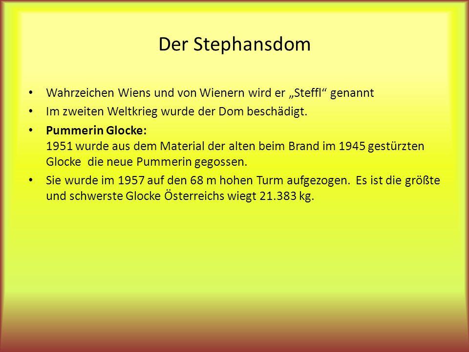 Der Stephansdom Wahrzeichen Wiens und von Wienern wird er Steffl genannt Im zweiten Weltkrieg wurde der Dom beschädigt. Pummerin Glocke: 1951 wurde au