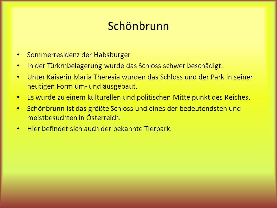 Schönbrunn Sommerresidenz der Habsburger In der Türkrnbelagerung wurde das Schloss schwer beschädigt. Unter Kaiserin Maria Theresia wurden das Schloss