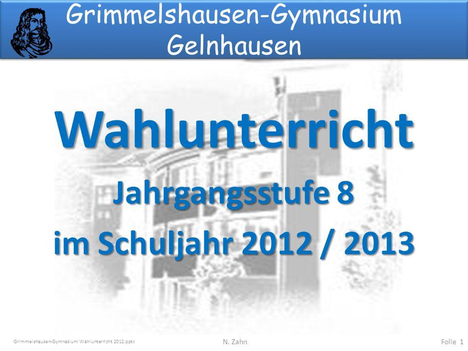Wahlunterricht Jahrgangsstufe 8 im Schuljahr 2012 / 2013 Grimmelshausen-Gymnasium Gelnhausen Folie 1N.