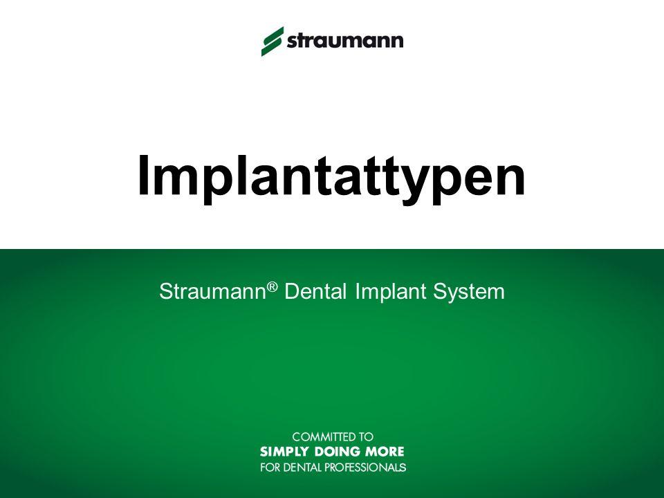 STRAUMANN 2 Schulung Straumann ® Standard Implantatlinie 8/10/12/14/16 mm 6/8/10/12/14/16 mm 6/8/10/12/14 mm 6/8/10/12 mm