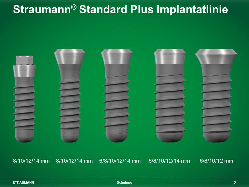 STRAUMANN 4 Schulung Straumann ® Tapered Effect Implantatlinie 8/10/12/14 mm 8/10/12/14 mm 10/12/14 mm