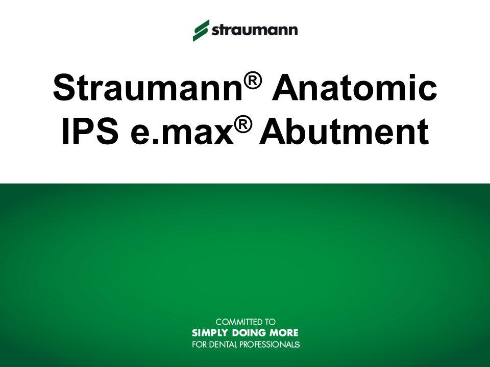 Straumann ® Anatomic IPS e.max ® Abutment