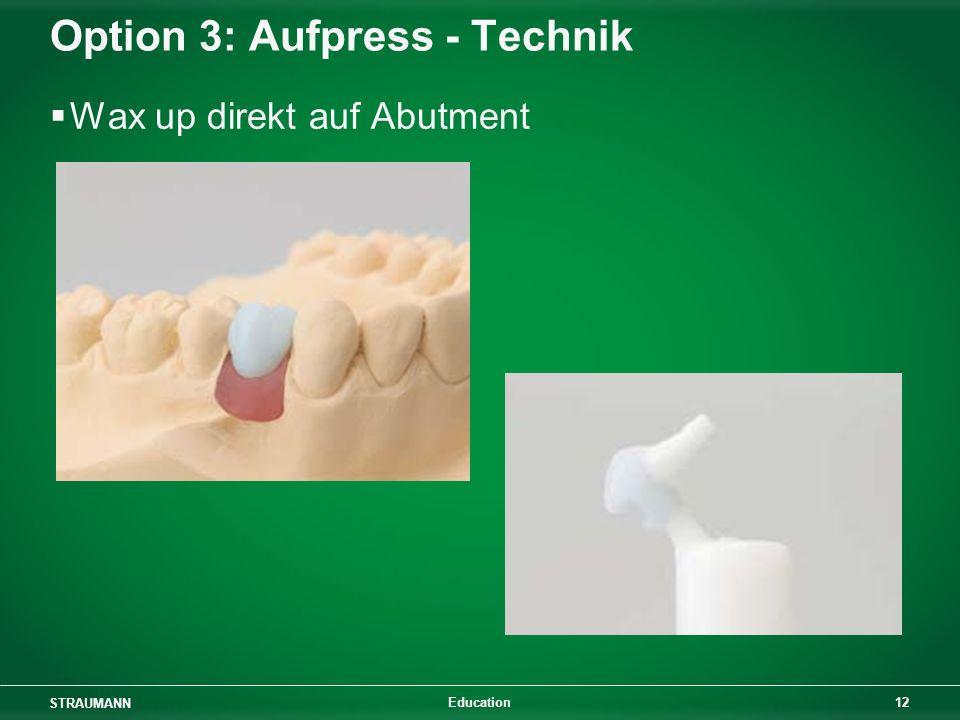 STRAUMANN 12 Education Option 3: Aufpress - Technik Wax up direkt auf Abutment