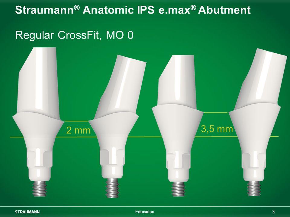 STRAUMANN 3 Education Straumann ® Anatomic IPS e.max ® Abutment Regular CrossFit, MO 0 2 mm 3,5 mm