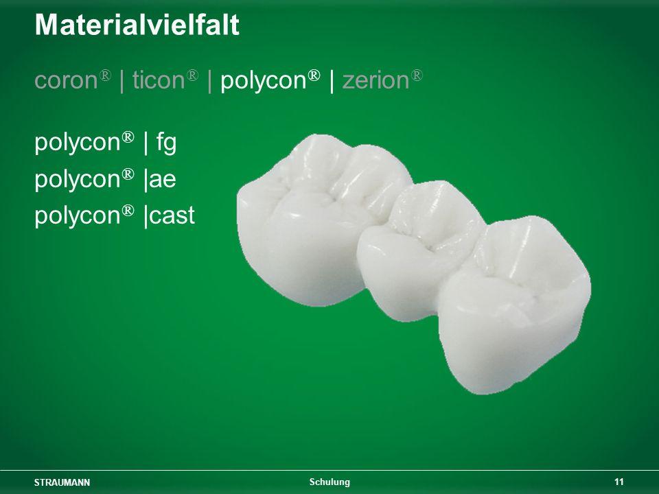 STRAUMANN 11 Schulung Materialvielfalt coron ® | ticon ® | polycon ® | zerion ® polycon ® | fg polycon ® |ae polycon ® |cast
