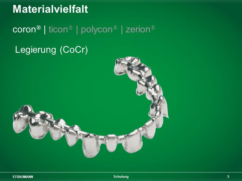 STRAUMANN 5 Schulung Materialvielfalt coron ® | ticon ® | polycon ® | zerion ® Legierung (CoCr)